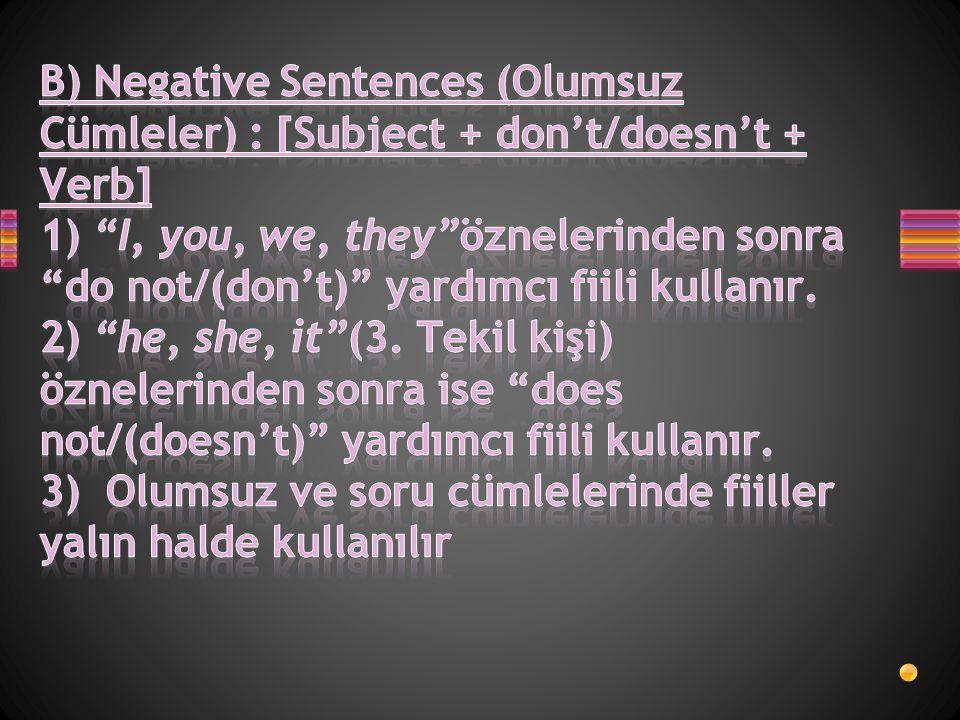 B) Negative Sentences (Olumsuz Cümleler) : [Subject + don't/doesn't + Verb] 1) I, you, we, they öznelerinden sonra do not/(don't) yardımcı fiili kullanır.